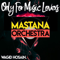 Wagid Hosain & Mastana Orchestra - Only For Music Lovers