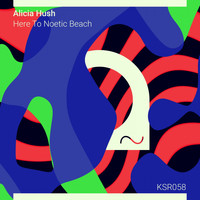 Alicia Hush - Here to Noetic Beach