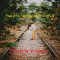 Elvira Lopez - You and Me Together Forever