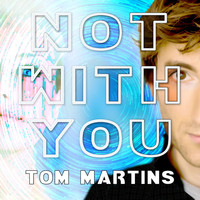 Tom Martins - Not with You