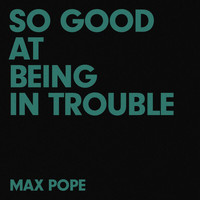 Max Pope - So Good At Being In Trouble