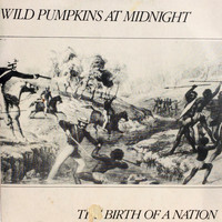 Wild Pumpkins at Midnight - The Birth of a Nation