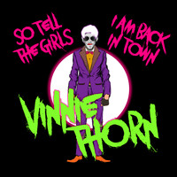 Vinnie Thorn - So Tell The Girls That I Am Back In Town