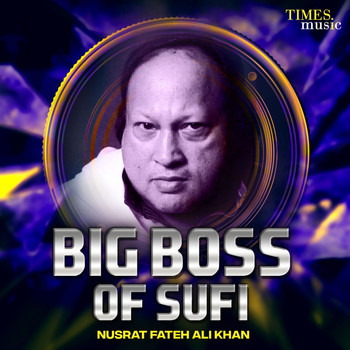 Nusrat Fateh Ali Khan - Big Boss of Sufi Nusrat Fateh Ali Khan