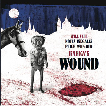 Will Self / notes inegales / Peter Wiegold - Peter Wiegold: Kafka's Wound