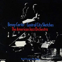Benny Carter & American Jazz Orchestra - Benny Carter & American Jazz Orchestra: Central City Sketches