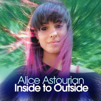 Alice Astourian - Inside to Outside