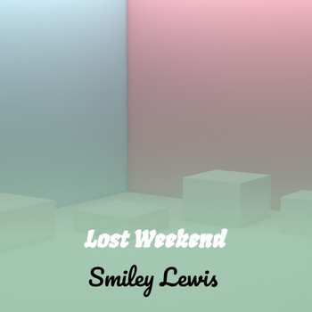 Smiley Lewis - Lost Weekend
