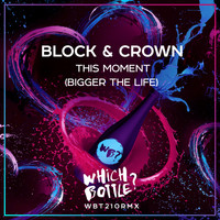 Block & Crown - This Moment (Bigger The Life)