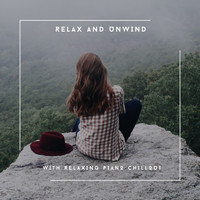 Relaxing Piano Chillout - Relax & Unwind With Relaxing Piano Chillout