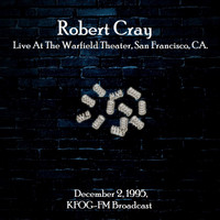 Robert Cray - Live At The Warfield Theater, San Francisco, CA. December 2nd 1995, KFOG-FM Broadcast (Remastered)