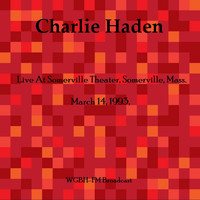 Charlie Haden - Live At Somerville Theater, Somerville, Mass. March 14th 1993, WGBH-FM Broadcast (Remastered)
