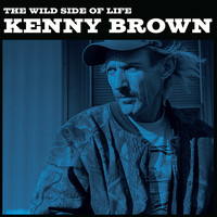 Kenny Brown - The Wild Side of Life / The Bottle Let Me Down
