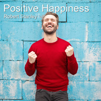 Robert Stanley - Positive Happiness