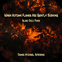 James Michael Stevens - When Autumn Flames Are Gently Burning - Slow Jazz Piano