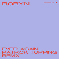 Robyn - Ever Again (Patrick Topping Remix [Explicit])