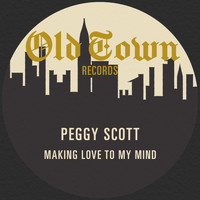 Peggy Scott - Making Love to My Mind: The Old Town Single