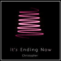 Christopher - It's Ending Now (Explicit)