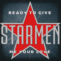 Starmen - Ready to Give Me Your Love