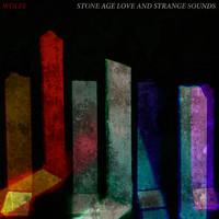 Wolfe - Stone Age Love and Strange Sounds (Explicit)