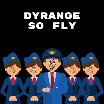 DYRANGE - So Fly