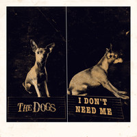 The Dogs - I Don't Need Me (Explicit)