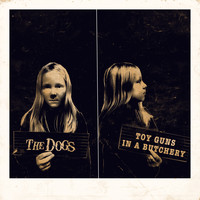 The Dogs - Toy Guns in a Butchery (Explicit)