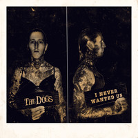 The Dogs - I Never Wanted Us (Explicit)