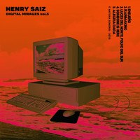 Henry Saiz - Digital Mirages Vol.3