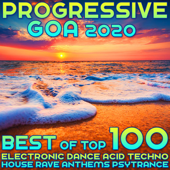 Various Artists - Progressive Goa 2020 Best of Top 100 Electronic Dance Acid Techno House Rave Anthems Psy Trance