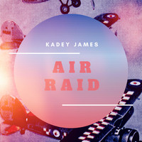 Kadey James / - Air Raid
