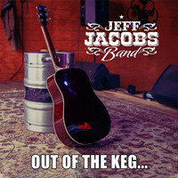 Jeff Jacobs Band - Out of the Keg