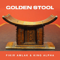Fikir Amlak and King Alpha - Golden Stool