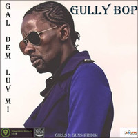 Gully Bop - Gal Dem Luv Mi