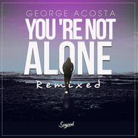 George Acosta - You're Not Alone (Remixed)