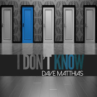 Dave Matthias - I Don't Know