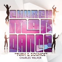 Charles Walker - Church Man Dance Turn & Bounce