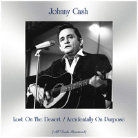 Johnny Cash - Lost On The Desert / Accidentally On Purpose (Remastered 2019)