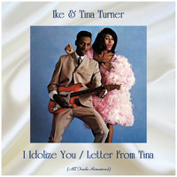 Ike & Tina Turner - I Idolize You / Letter From Tina (All Tracks Remastered)