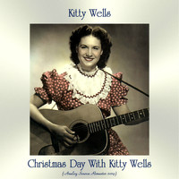 Kitty Wells - Christmas Day With Kitty Wells (Analog Source Remaster 2019)