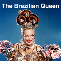Carmen Miranda - The Brazilian Queen