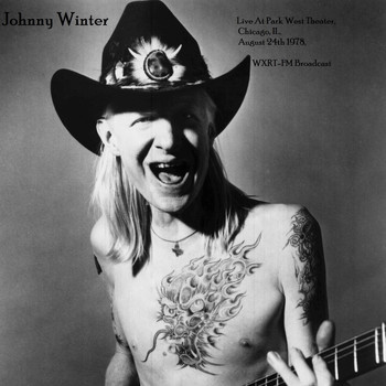 Johnny Winter - Live At Park West Theater, Chicago, IL. August 24th 1978, WXRT-FM Broadcast (Remastered)
