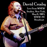 David Crosby - Live From WNEW Studios, New York, May 6th 1983, WNEW-FM Broadcast (Remastered)