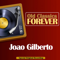 Joao Gilberto - Old Classics Forever (Special Original Recording)