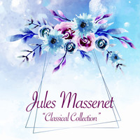 Jules Massenet - Classical Collection