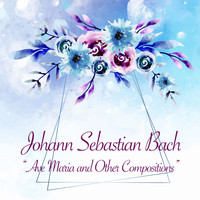 Johann Sebastian Bach - Ave Maria and Other Compositions (Classical Music Masters) (Classical Music Masters)