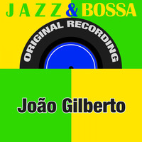 Joao Gilberto - Jazz & Bossa (Original Recording)