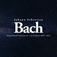 Johann Sebastian Bach - Harpsichord Concerto No. 3 in D Major, BWV 1054