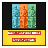 Texas Alexander - Double Crossing Blues