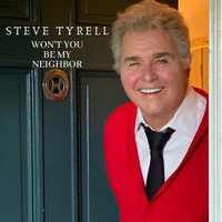 Steve Tyrell - Won't You Be My Neighbor?